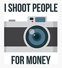 I shoot people for money Photographic Print