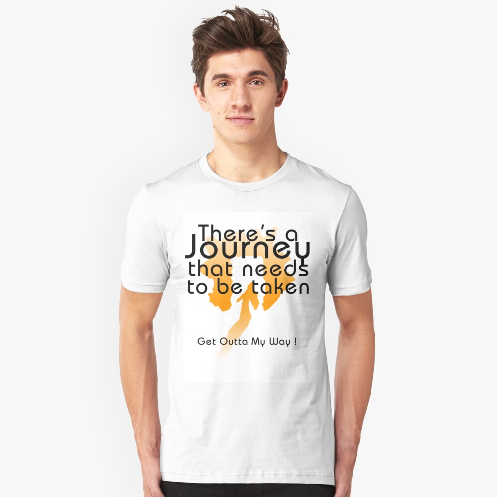 There's a journey that needs to be taken Unisex T-Shirt Front