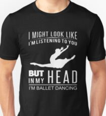 I might look like but in my head i'm ballet dancing Unisex T-Shirt