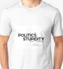 in politics, stupidity is not a handicap - napoleon Unisex T-Shirt