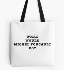 What Would Michel Foucault Do? Tote Bag