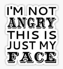 I'm Not Angry This Is Just My Face Sticker