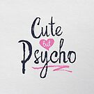 Cute But Psycho by capdeville13