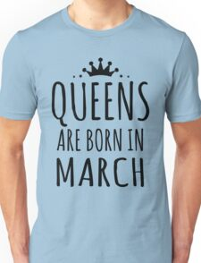 QUEEN ARE BORN IN MARCH Unisex T-Shirt
