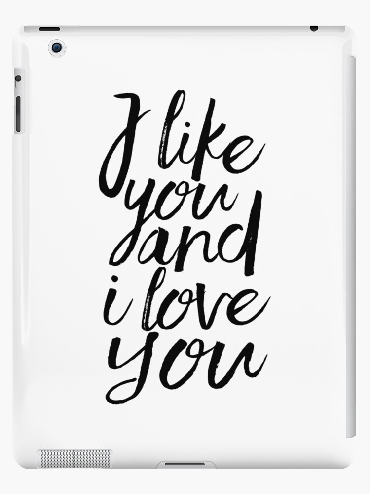 'I Like You And I Love You,Love Gift,Love Sign,Gift For  Her,Valentines,Quote Posters,Quote Wall Art,Typography Posters,Love Words'  iPad Case/Skin
