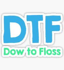 DTF, Dow to Floss - Dental Hygiene Shirts Sticker
