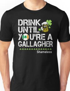 Drink Until You're a Gallagher Shameless - St Patrick's Day Shirt Unisex T-Shirt