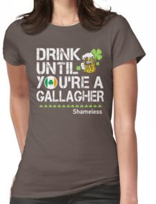 Drink Until You're a Gallagher Shameless - St Patrick's Day Shirt Womens Fitted T-Shirt