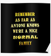 "Gold lettering with the message ""We're A Nice Normal Family"". Poster"