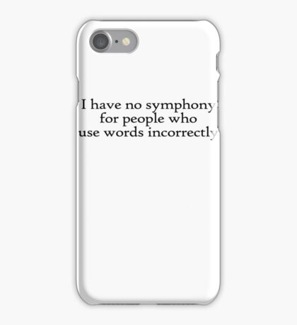 I have no symphony for people who use words incorrectly. iPhone Case/Skin