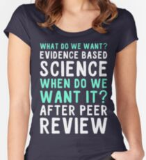 what do we want? evidence based science. when do we want it? after peer review Women's Fitted Scoop T-Shirt