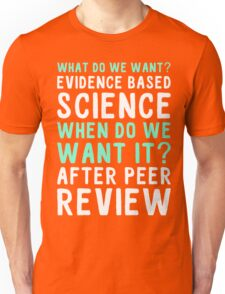 what do we want? evidence based science. when do we want it? after peer review Unisex T-Shirt