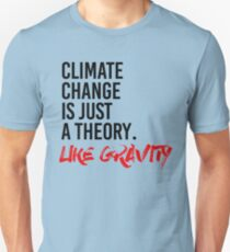 Climate Change is just a theory like gravity Unisex T-Shirt