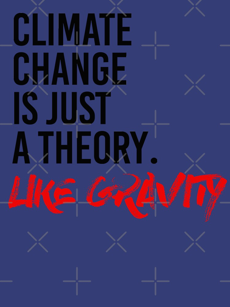 Der Klimawandel ist nur eine Theorie wie die Schwerkraft von partyfarty