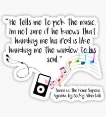"""Music is a window to the soul"" (Simon vs the Homo Sapiens Agenda Quote)  Sticker"