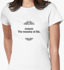 Orgasm The meaning of life  Womens Fitted T-Shirt
