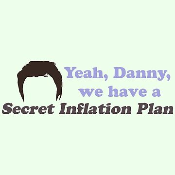 Josh Lyman quote | Yeah Danny we have a secret inflation plan by thequeenssavior