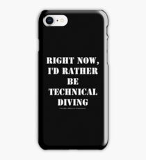 Right Now, I'd Rather Be Technical Diving - White Text iPhone Case/Skin