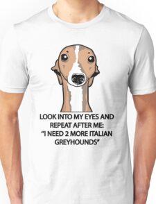 I Need 2 More Italian Greyhounds Unisex T-Shirt