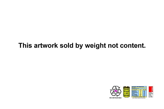 This Artwork sold by Weight not Content. by nofrillsart
