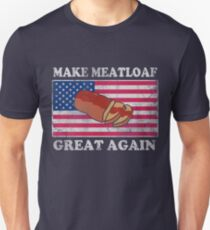 Make Meatloaf Great Again Unisex T-Shirt