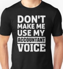 Dont Make Me Use My Accountant Voice T-Shirt