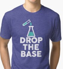 Drop The Base Chemistry Tri-blend T-Shirt