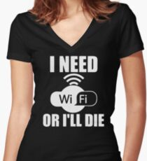 I Need Wifi Or I'll Die Women's Fitted V-Neck T-Shirt