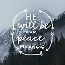 He Will Be Our Peace - Micah 5:5 by wtvrcait