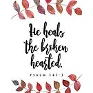 He Heals The Broken Hearted - Psalm 147:3 by wtvrcait