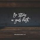 Be Strong In Your Faith - Colossians 2:7 by wtvrcait