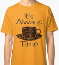 Its Always Coffee Time 2 Classic T-Shirt