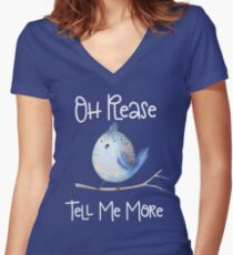 Sarcastic Bird Oh Please Tell Me More Funny Design  Women's Fitted V-Neck T-Shirt