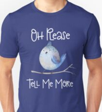 Sarcastic Bird Oh Please Tell Me More Funny Design  Unisex T-Shirt