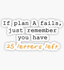 If Plan A Fails, Just Remember You Have 25 Letters Left - Orange and Black Typography Sticker