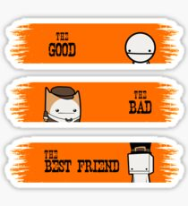 The Good, The Bad and The Bestfriend Sticker