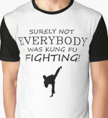 Surely not everybody was kung fu fighting! Black Version Graphic T-Shirt