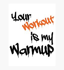 Your workout is my warmup Photographic Print
