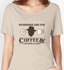 Mornings are for COFFEE & CONTEMPLATION Women's Relaxed Fit T-Shirt
