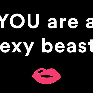 YOU are a sexy beast by jerryvweeks