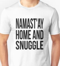 Namast'ay Home and Snuggle Unisex T-Shirt