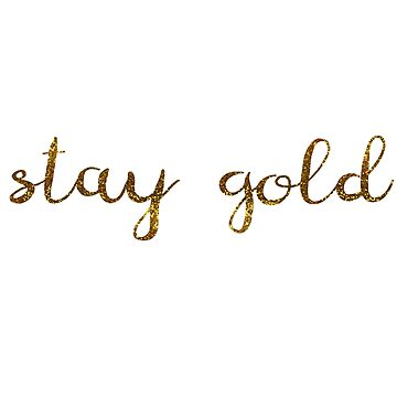 Stay Gold in Gold by meghmc