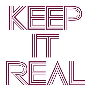 Keep It Real by artwithmeaning