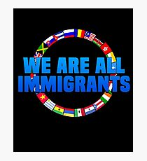 We Are All Immigrants Photographic Print