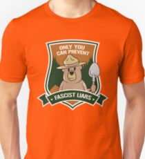 Only you can prevent fascist liars T-Shirt