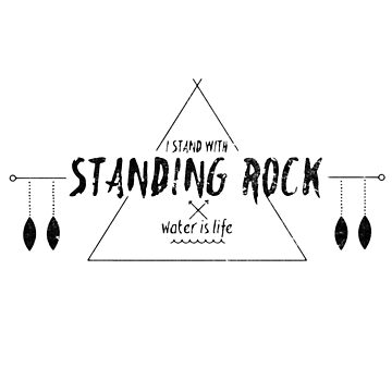 I Stand With Standing Rock - No DAPL Protest - Tee Pee Design by nvdesign