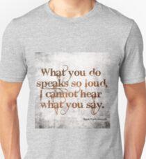 Actions Speak Louder Than Words Unisex T-Shirt