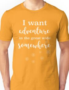 I Want Adventure In the Great Wide Somewhere :: Beauty and the Beast Quote Unisex T-Shirt