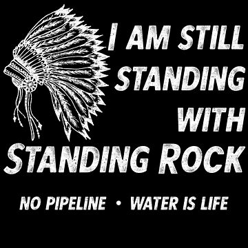 Still Standing With Standing Rock - No DAPL Protest  by nvdesign