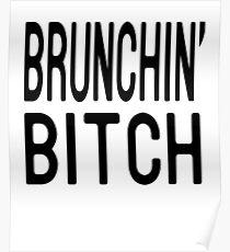 Brunching Bitch T Shirt Poster